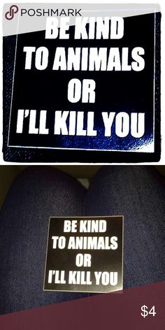 Be Kind to Animals Or I'll Kill You sticker! Perfect for bundling!! Other