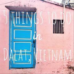 Five Things to do in Dalat, Vietnam   http://www.thekitchenpaper.com/five-things-dalat-vietnam/
