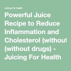 Powerful Juice Recipe to Reduce Inflammation and Cholesterol (without drugs) - Juicing For Health Ideal Weight Loss, Lose Weight Fast Diet, Help Losing Weight, Weight Loss Diet Plan, Reduce Weight, Low Cholesterol Diet, Cholesterol Symptoms, Lower Your Cholesterol, Juicing For Health