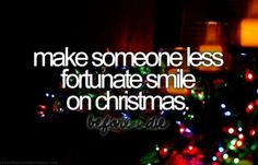 Make someone less fortunate smile on Christmas #bucketlist