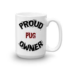Proud Pug Owner - 15oz Mug