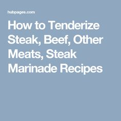 How to Tenderize Steak, Beef, Other Meats, Steak Marinade Recipes
