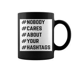 Nobody Cares Hashtags Funny Quote HOT MUG #mug #ideas #image #photo #gift #mugcoffee