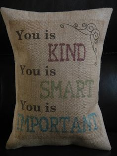 Hey, I found this really awesome Etsy listing at https://www.etsy.com/listing/169442054/you-is-kind-you-is-smart-you-is