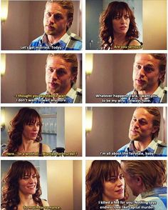 Sons of Anarchy - Jax and Tara - Let's get married. Today. Are you serious? I thought you wanted to wait. I don't want to wait anymore. Whatever happens, I was you to be my wife, I always have. Here.. In a brothel.. wanted for murder? I'm all about the fairytale, baby. So much for romance. I killed a fed for you. Nothing says endless love like capital murder.