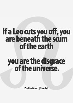 This is true.if a Leo has cut you off.be pretty displeased with yourself. It takes A LOT for a Leo to cut you off. Leo Virgo Cusp, Leo Horoscope, Astrology Leo, Leo Zodiac Facts, Zodiac Mind, Leo Personality, All About Leo, Leo And Cancer, Leo Quotes