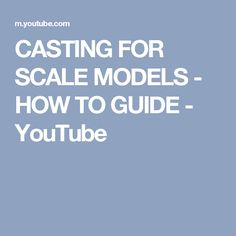 CASTING FOR SCALE MODELS - HOW TO GUIDE - YouTube