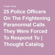 25 Police Officers On The Frightening Paranormal Calls They Were Forced To Respond To | Thought Catalog
