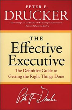 The Effective Executive: The Definitive Guide to Getting the Right Things Done (Harperbusiness Essentials): Peter F. Drucker: 9780060833459: Amazon.com: Books