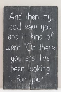 And then my soul saw you and it kind of went