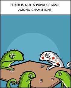 Poker and chameleons does not go over well. LoL!