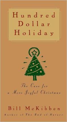 Hundred Dollar Holiday: The Case For A More Joyful Christmas: Bill McKibben: 9781476754796: Amazon.com: Books
