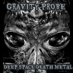 GRAVITY PROBE - DEEP SPACE DEATH METAL
