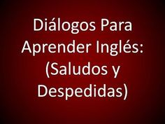 Inglés Americano - Diálogos (Saludos y Despedidas) - YouTube