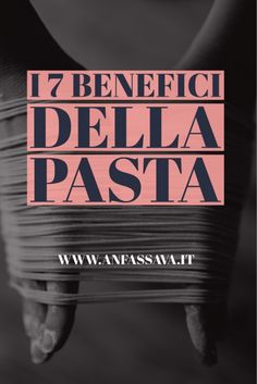 I 7 benefici della pasta: ecco perché la pasta fa bene (farla e mangiarla).