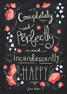 Completely and perfectly and incandescently happy. Pride and prejudice