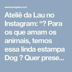 """Ateliê da Lau no Instagram: """"🐕 Para os que amam os animais, temos essa linda estampa Dog ❤ Quer presentear com algo diferente?! Personalize nosso Kit Reunião, com o…"""""""