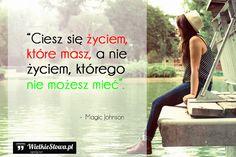 Ciesz się życiem, które masz... #Johnson-Magic,  #Radość, #Życie