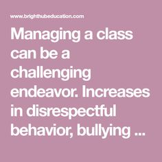 Managing a class can be a challenging endeavor. Increases in disrespectful behavior, bullying and disruptive students can make creating a calm, respectful and positive learning environment an ongoing process. Remove some of the trial and error, plus find answers to some of your more pressing concerns, with this collection of tips, techniques and methodologies written and vetted by teachers and education professionals.