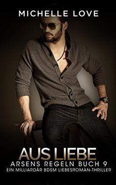 Liebesromane: Erotik: Aus Liebe - Arsens Regeln Band 9 (Ein Alpha Milliardär Liebesroman, Erotischer Romane, Erotische Liebesromane)