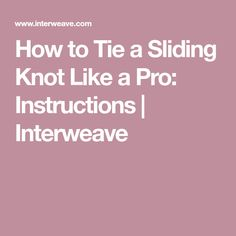 How to Tie a Sliding Knot Like a Pro: Instructions | Interweave