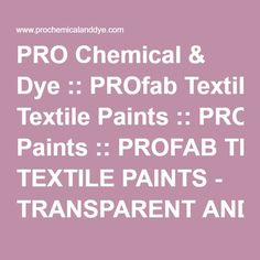 PRO Chemical & Dye::PROfab Textile Paints::PROFAB TEXTILE PAINTS - TRANSPARENT AND OPAQUE