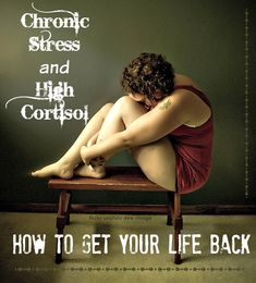 how to get your life back from chronic stress and high cortisol