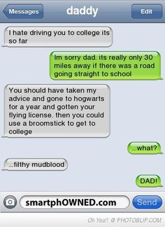 My dad has totally said stuff like this too me. 8D