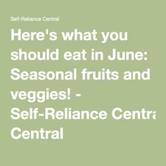 Here's what you should eat in June: Seasonal fruits and veggies! - Self-Reliance Central