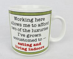 Vintage Russ mug proclaims, Working here allows me to afford two of the luxuries Ive grown accustomed to--eating and living indoors! Measures 3.5 tall. Makers mark on the bottom. Very good condition. No chips or cracks. Some spoon scratches on the inner bottom. And a bit of staining on the outside bottom. I specialize in vintage mugs and glasses for every occasion! I offer gift wrap and shipping either to you or to the gifts recipient. Please just let me know at checkout where you want your