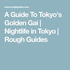 A Guide To Tokyo's Golden Gai | Nightlife in Tokyo | Rough Guides