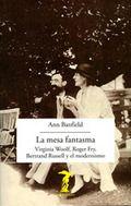Banfield, Ann La mesa fantasma: Virginia Woolf, Roger Fry, Bertrand Russell y el modernismo  Madrid: Antonio Machado Libros, 2016 http://cataleg.ub.edu/record=b2176033~S1*cat