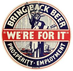 "Ever Ready Label Corporation, ""Bring Back Beer, 'We're for it,' Prosperity, Employment,"" 1920-1933. Sticker. New-York Historical Society Library"