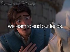 Because of Disney... we learn to end our feuds.