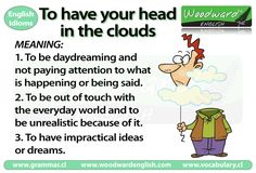 Meaning of the English Idiom - To have your head in the clouds