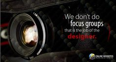 We don't do focus groups that is the job of designers!!