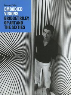 Embodied Visions: Bridget Riley, Op Art and the Sixties