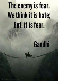 The enemy is fear. We think is hate; But, it is fear El enemigo es el miedo. Creemos que es el odio; pero, es el miedo