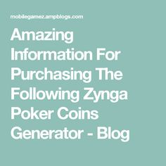 Amazing Information For Purchasing The Following Zynga Poker Coins Generator - Blog