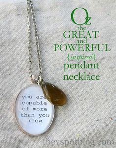 """Make an Oz the Great and Powerful necklace: """"You're capable of more than you know"""" easy glass bubble pendent necklace."""