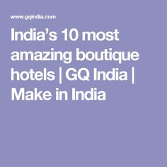 India's 10 most amazing boutique hotels | GQ India | Make in India