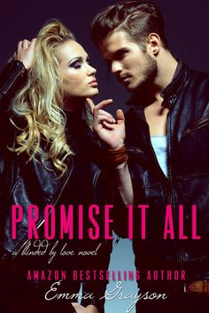 Promise it All | Emma Grayson | Blinded by Love #2 | May 2014 | https://www.goodreads.com/book/show/17998224-promise-it-all | #romance #newadult