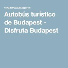 Autobús turístico de Budapest - Disfruta Budapest