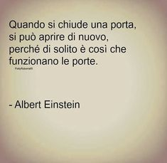 Be Different.it Quando si chiude una porta, si può aprire… Words Quotes, Wise Words, Life Quotes, Sayings, Favorite Quotes, Best Quotes, Funny Quotes, Italian Quotes, E Mc2