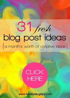 31 Fresh Blog Post Ideas: a month's worth of creative ideas  http://www.familyblogtips.com/31-fresh-blog-post-ideas/