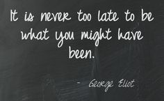 It is never too late to be what you might have been. #quotes #inspiration travel-quotes.tumblr.com