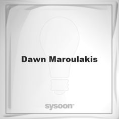 Dawn Maroulakis: Page about Dawn Maroulakis #member #website #sysoon #about