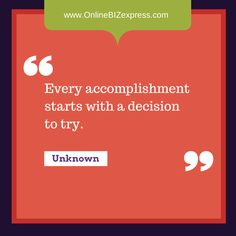Quote: Every accomplishment starts with a decision to try.