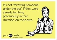 It's not 'throwing someone under the bus' if they were already tumbling precariously in that direction on their own.