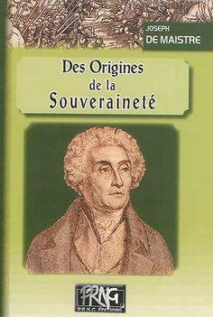 Des origines de souveraineté Joseph De Maistre